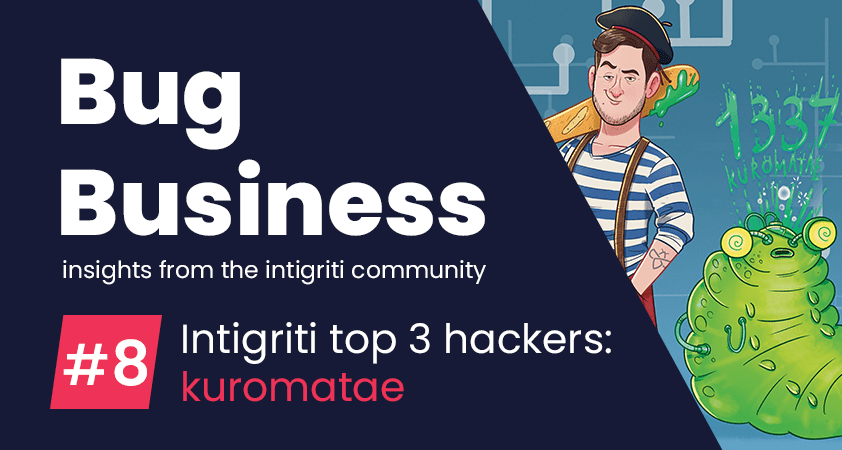 Bug Business #8 – Get to know Intigriti's Top Hackers in Q2: kuromatae