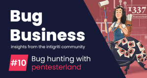 Bug Business #10 – Get to know Intigriti content creator PentesterLand