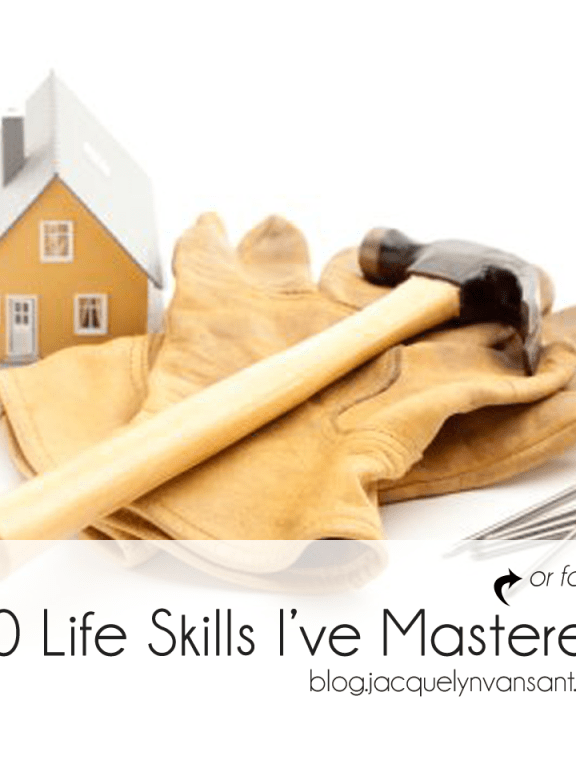 10 Life Skills I've Mastered or Failed