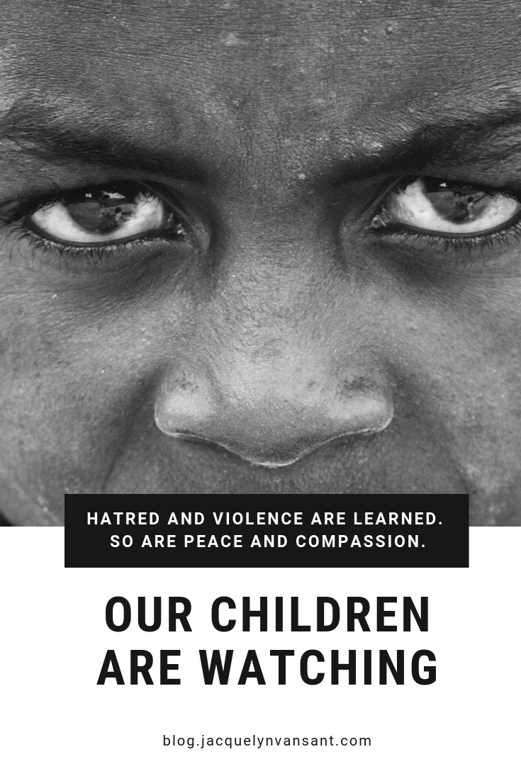 Hatred and violence are learned. So are peace and compassion. Our children are watching!