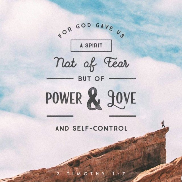 2 Timothy 1:7 says: For