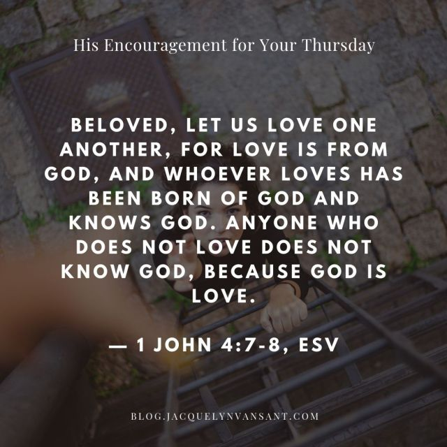 "His Encouragement for Your Thursday is all about knowing God. 1 John 4:8 says: ""Anyone who does not love does not know God, because God is love."""