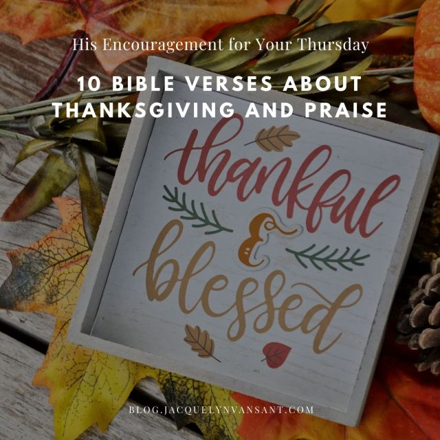 This week's His Encouragement for Your Thursday post features 10 Bible verses about Thanksgiving and Praise!