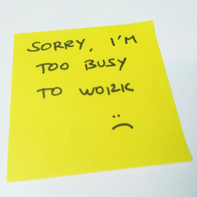 Sorry, I'm too busy to work