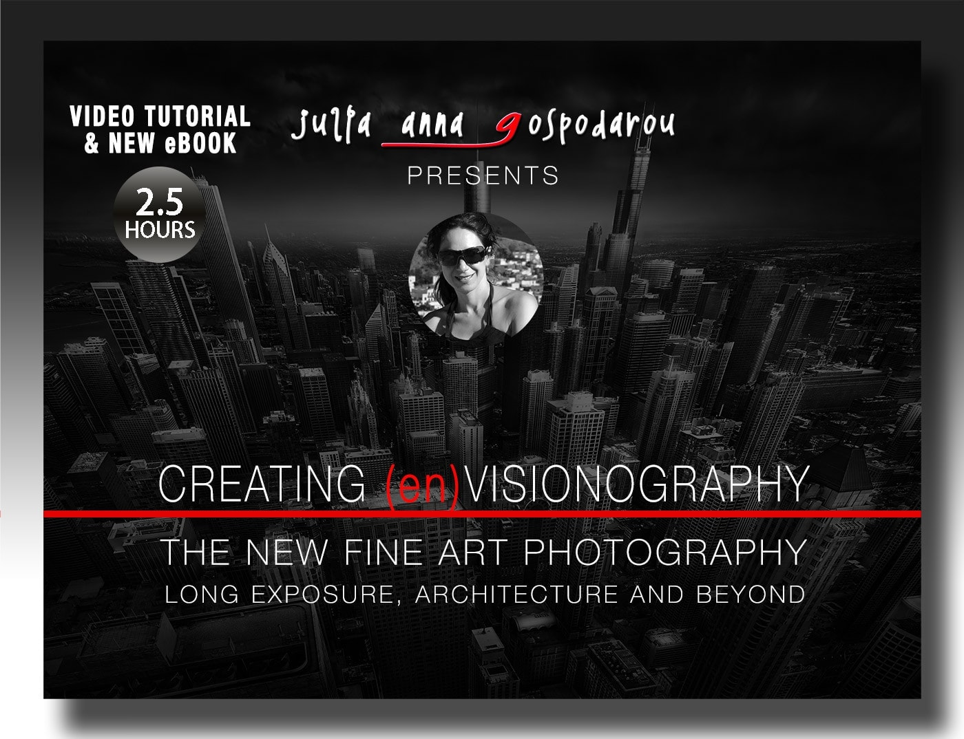 VIDEO TUTORIAL AND NEW EBOOK - CREATING (EN)VISIONOGRAPHY LONG EXPOSURE, FINE ART, ARCHITECTURE PHOTOGRAPHY