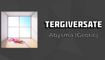 Tergiversate: Abysma by Geotic