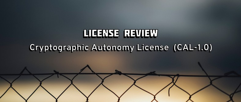 Cryptographic Autonomy License (CAL-1.0): My first license review
