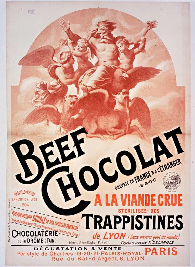 Titre :      Beef Chocolat [...] à la viande crue stérilisée des trappistines de Lyon (sans arrière goût de viande) [...]. Chocolaterie de la Drôme (Tain) [...]. Dégustation & vente péristyle de Chartres, 19-20-21, Palais-Royal [...] : [affiche] / [non identifié]  Éditeur :      [s.n.][s.n.]  Éditeur :      Imp. Chaix, 20, rue Bergère (Paris)  Date d'édition :      1894  Sujet :      Alimentation  Type :      image fixe  Type :      estampe  Format :      1 est. : lithographie, coul. ; 125 x 86 cm  Format :      image/jpeg  Format :      Nombre total de vues : 1  Description :      Affiche  Droits :      domaine public  Identifiant :      ark:/12148/btv1b9009340n  Source :      Bibliothèque nationale de France, ENT DN-1 (CHAIX/11)-ROUL  Notice du catalogue :      http://catalogue.bnf.fr/ark:/12148/cb40317352z  Provenance :      Bibliothèque nationale de France  Date de mise en ligne :      18/04/2011