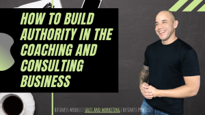 How to build authority in the coaching business