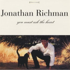 Jonathan Richman - You Must Ask The Heart