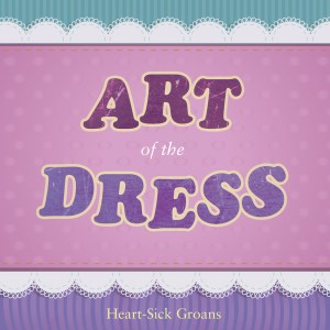 Heart-Sick Groans - Art Of The Dress Cover