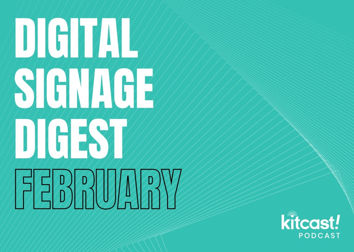 Kitcast Podcast - Digital Signage Digest February - Kitcast Blog