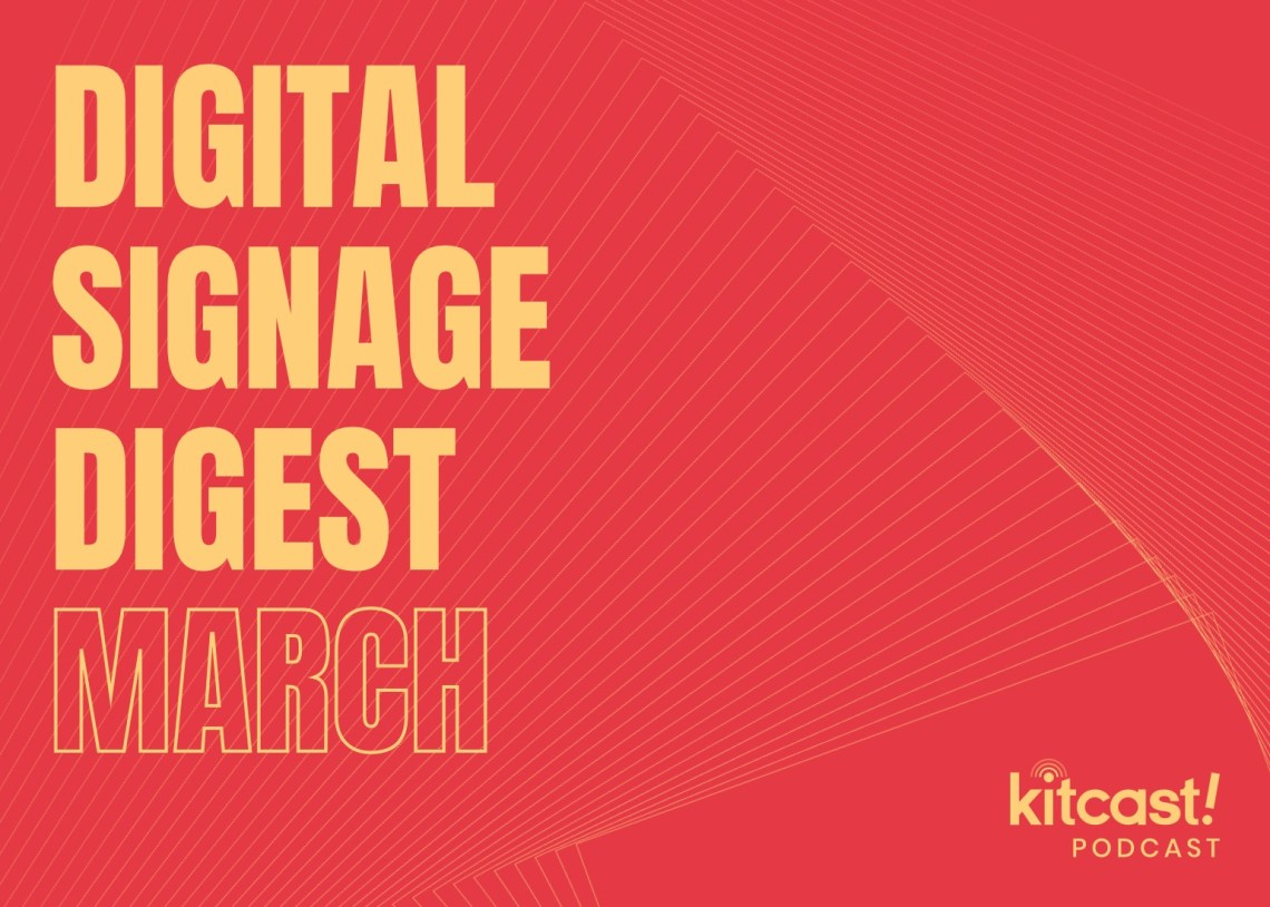 Kitcast Podcast - Episode 4 - Digital Signage Digest March - Kitcast Blog