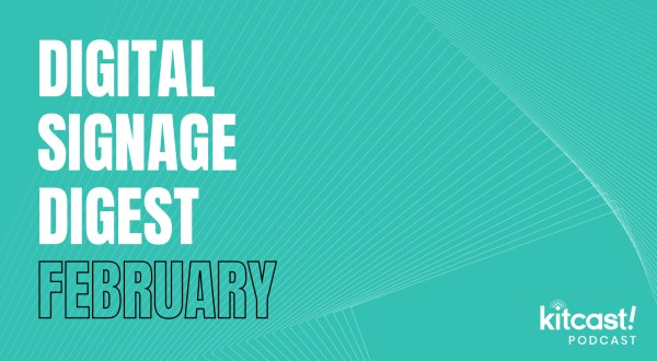 Kitcast Podcast - Episode 2 - Digital Signage Digest February - Kitcast Blog