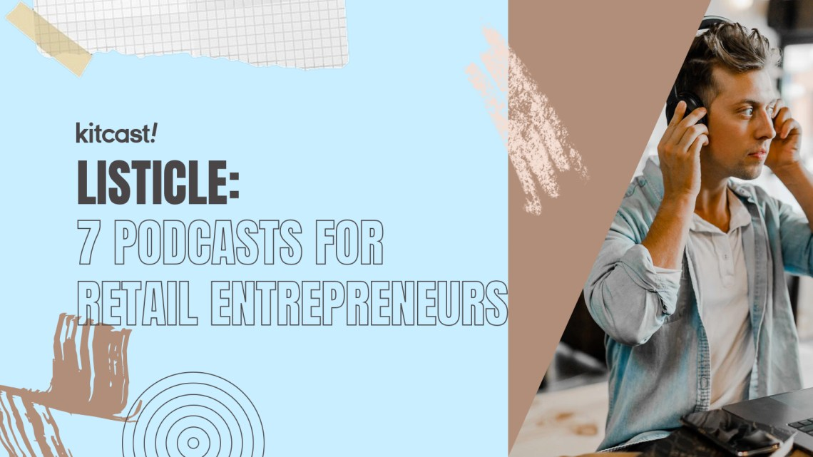 7 Podcasts For Retail Entrepreneurs We Listen To - Kitcast Blog