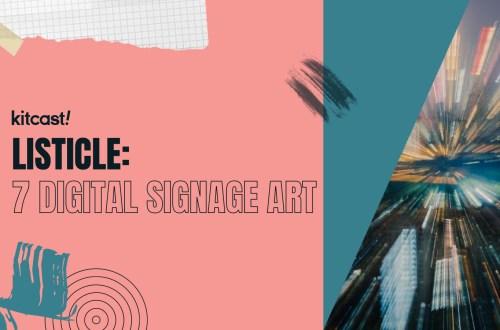 7 Times Digital Signage Became a Work of Visual Art - Kitcast Blog