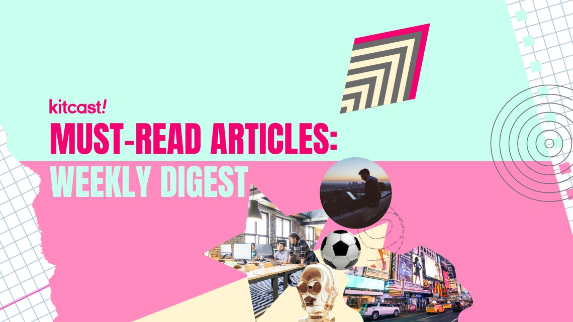 Weekly Digest Of Must-Read Articles (26.07) - Kitcast Blog