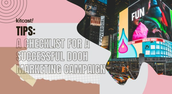 A Checklist for a Successful DOOH Marketing Campaign - Kitcast Blog