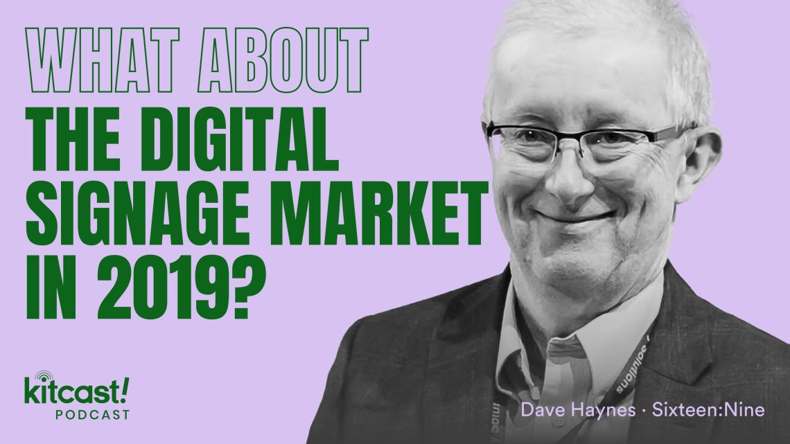 Podcast Episode 9 Kitcast Podcast feat Sixteen:Nine– Episode 9 – What About the Digital Signage Market? - 1