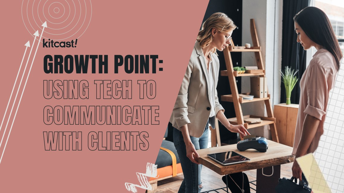 Rules of Engagement Using Tech To Communicate With Your Clients - Kitcast Blog