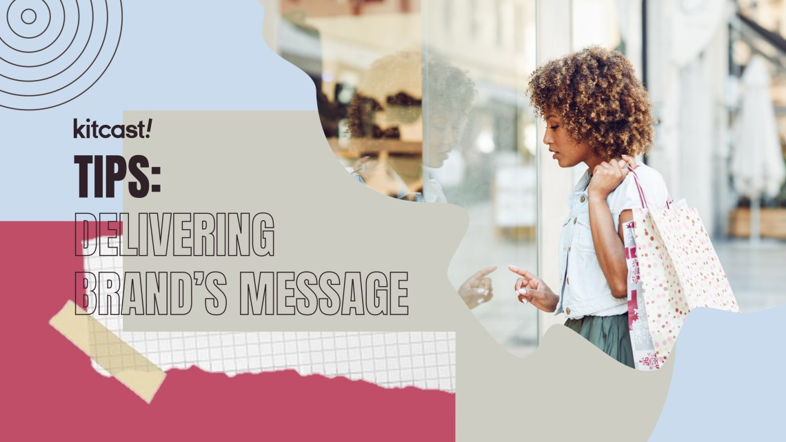 7 Tips on Delivering Your Brand's Message - Kitcast Blog