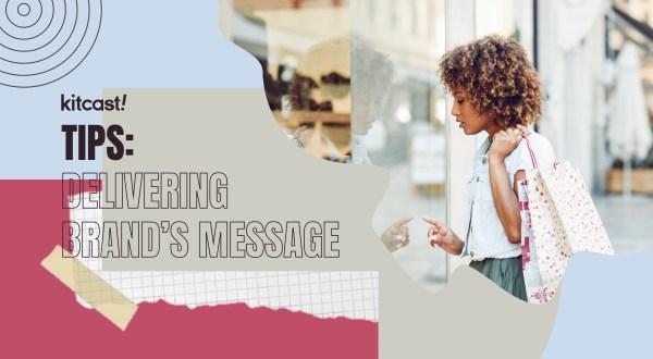 7 Tips on Delivering Your Brand's Message - Kitcast Blog