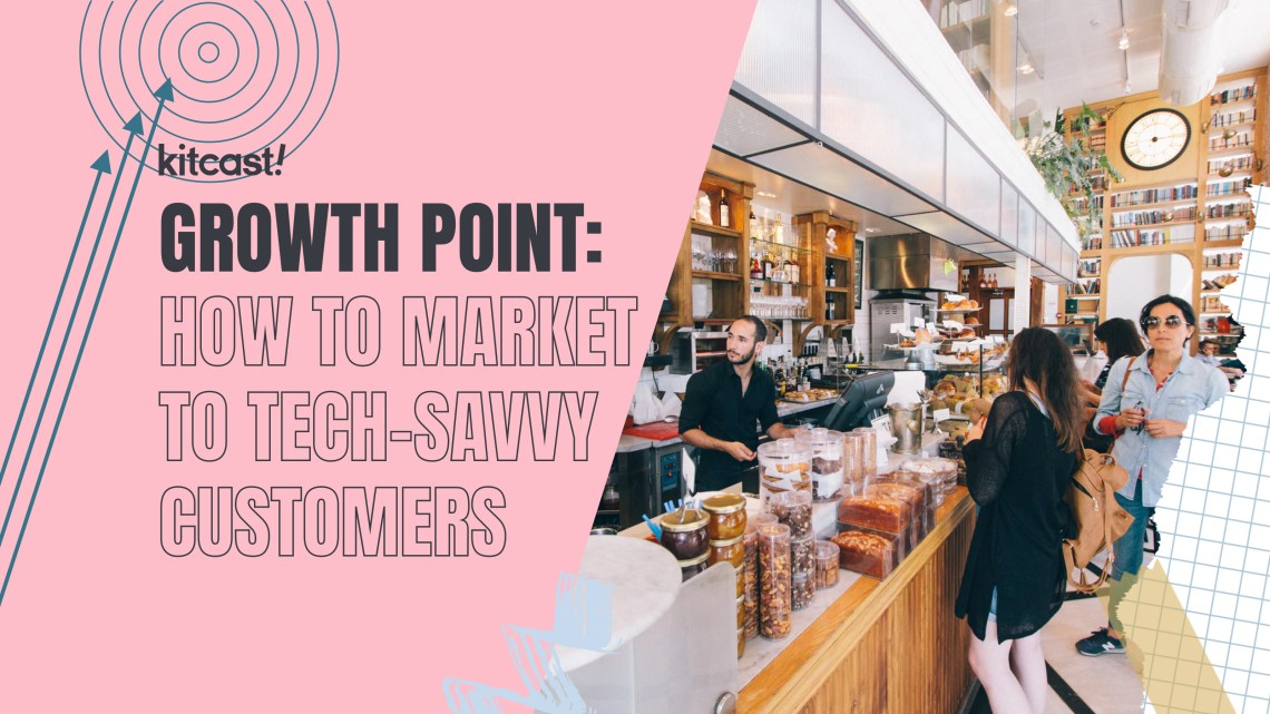 How to Market to Tech-Savvy Customers If Your Product Is Not Even Tech - Kitcast Blog