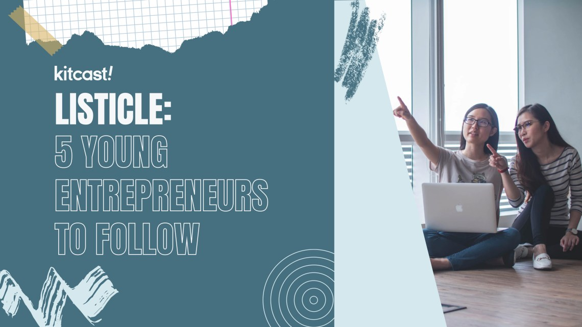 5 Young Entrepreneurs to Follow - Kitcast Blog