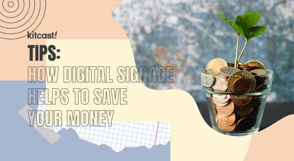 How digital signage helps to save your How digital signage helps to save your money - 1