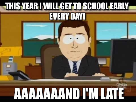 Get to school early now because it may not always last