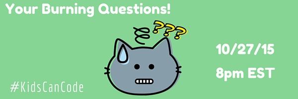 #KidsCanCode 10/27/15: YOUR Questions!