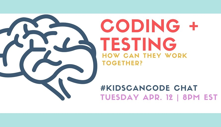 Testing + Coding: How do they fit? #KidsCanCode Chat 4/12/16
