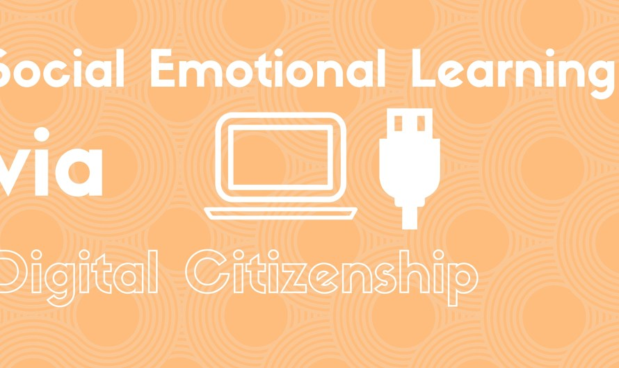 Social Emotional Learning via Digital Citizenship Lessons