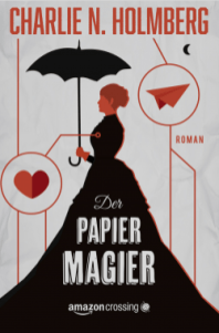 Charlie N. Holmberg: Der Papiermagier (The Paper Magician Series 1) ©AmazonCrossing