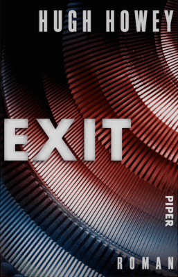 Hugh Howey: Exit (Silo-Series 3) ©Piper