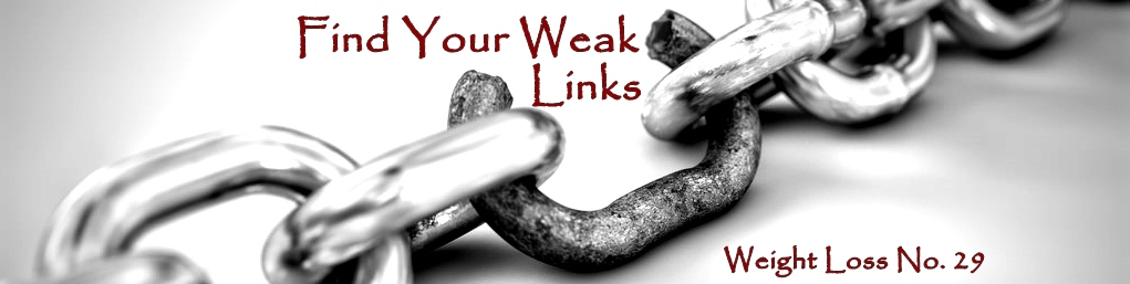 Find Your Weak Link(s) – Weight Loss No. 29