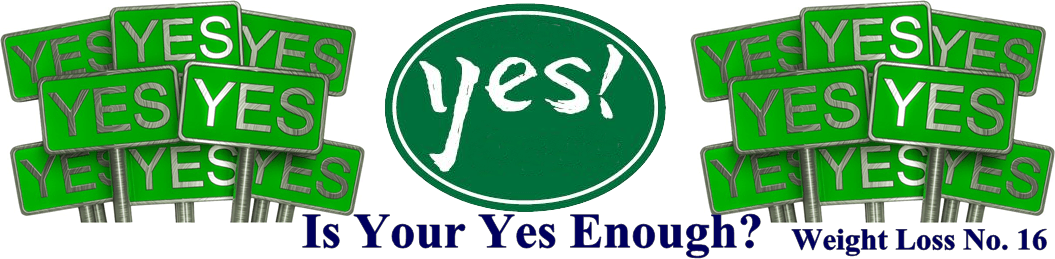 Is Your YES Enough? – Weight Loss No. 16