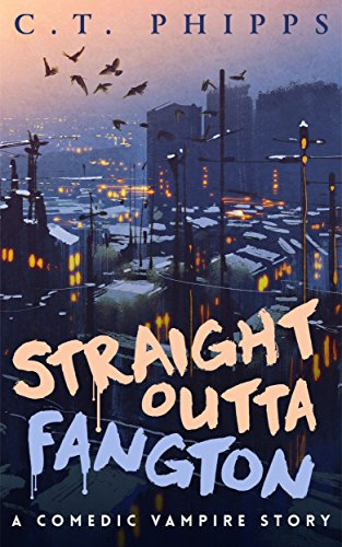 Straight Outta Fangton by C. T. Phipps