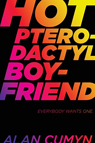 Hot Pterodactyl Boyfriend by Alan Cumyn | reading, books