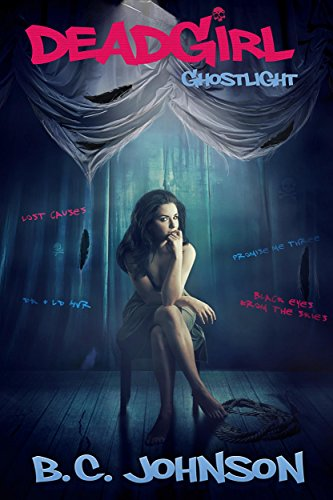 Deadgirl: Ghostlight by B.C. Johnson | books, reading, book covers