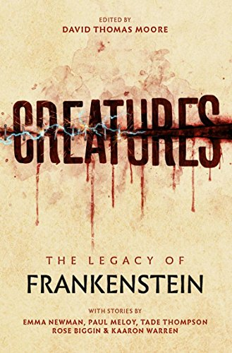 Creatures: The Legacy of Frankenstein by Various Authors
