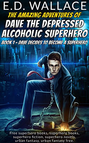 The Amazing Adventures of Dave the Depressed Alcoholic Superhero by E.D. Wallace | reading, books