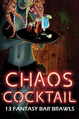 Chaos Cocktail: 13 Fantasy Bar Brawls by Various Authors