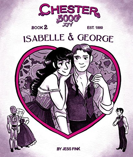 Chester 5000 XYV: Isabelle & George by Jess Fink