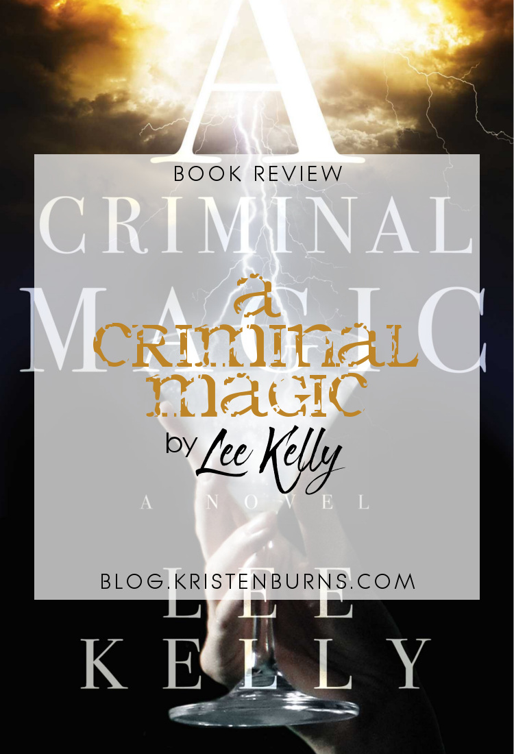 Book Review: A Criminal Magic by Lee Kelly   books, reading, book covers, book reviews, fantasy, urban fantasy, historical fantasy