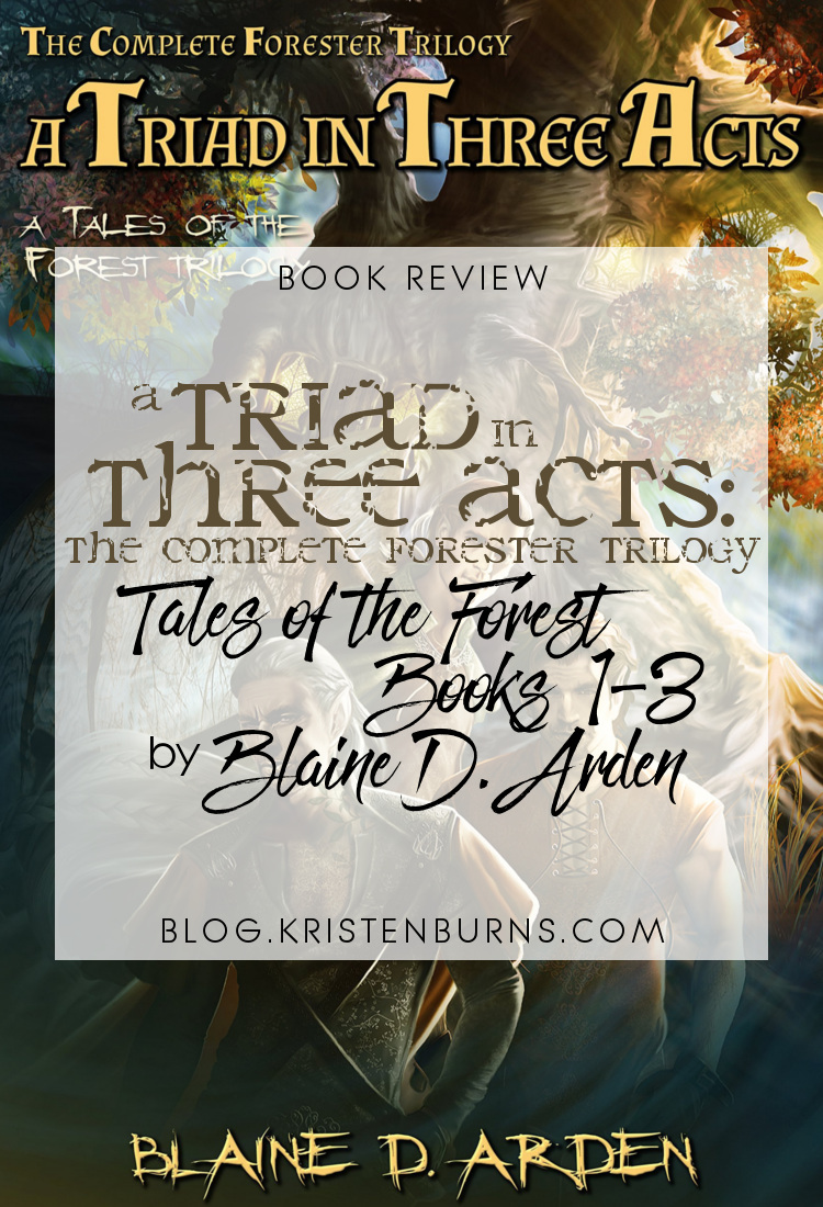 Book Review: A Triad in Three Acts: The Complete Forester Trilogy (Tales of the Forest Books 1-3) by Blaine D. Arden   reading, books, book reviews, fantasy, high fantasy, lgbt, elves