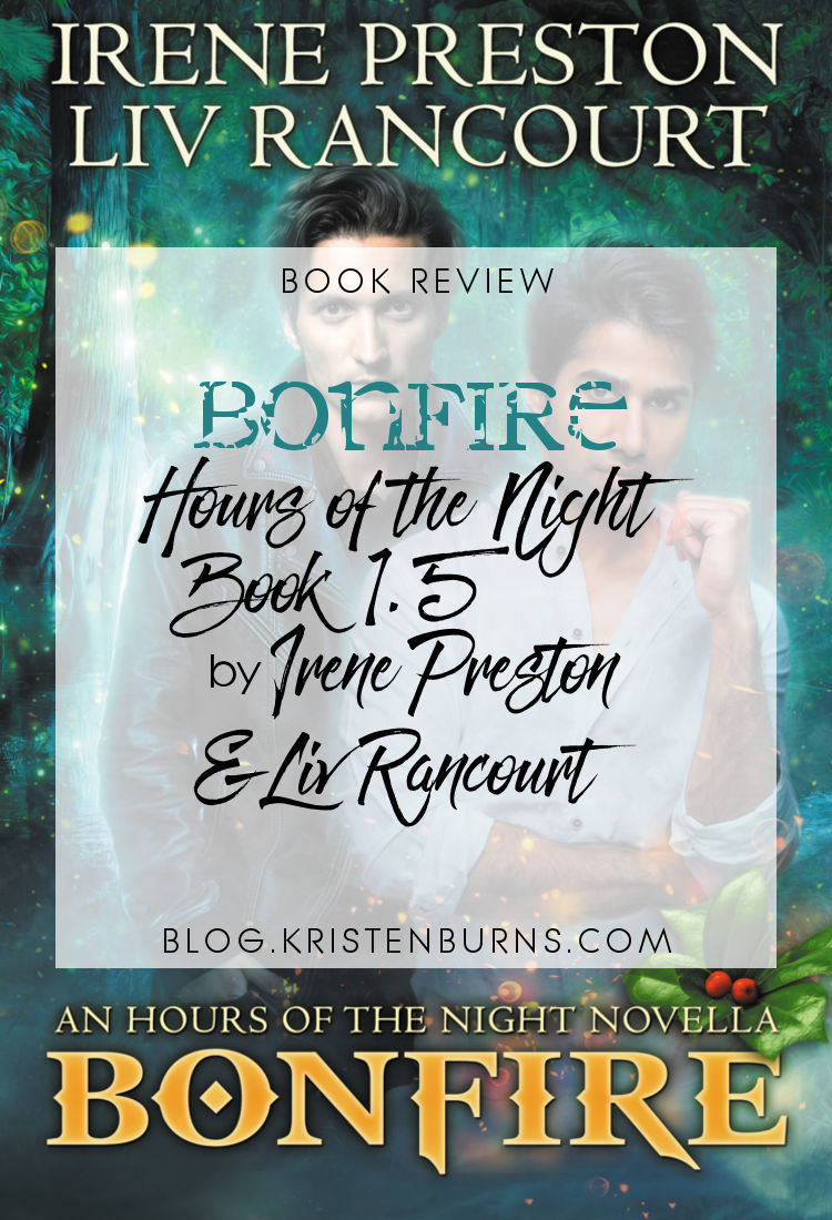 Book Review: Bonfire (Hours of the Night Book 1.5) by Irene Preston & Liv Rancourt | reading, books, book reviews, fantasy, urban fantasy, paranormal romance, lgbt, m/m, holidays, christmas, vampires