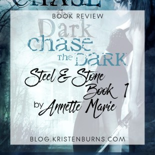 Book Review: Chase the Dark (Steel & Stone Book 1) by Annette Marie
