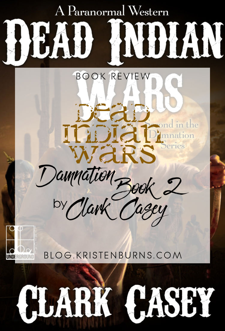Book Review: Dead Indian Wars (Damnation Book 2) by Clark Casey | reading, books, book reviews, paranormal/urban fantasy, western