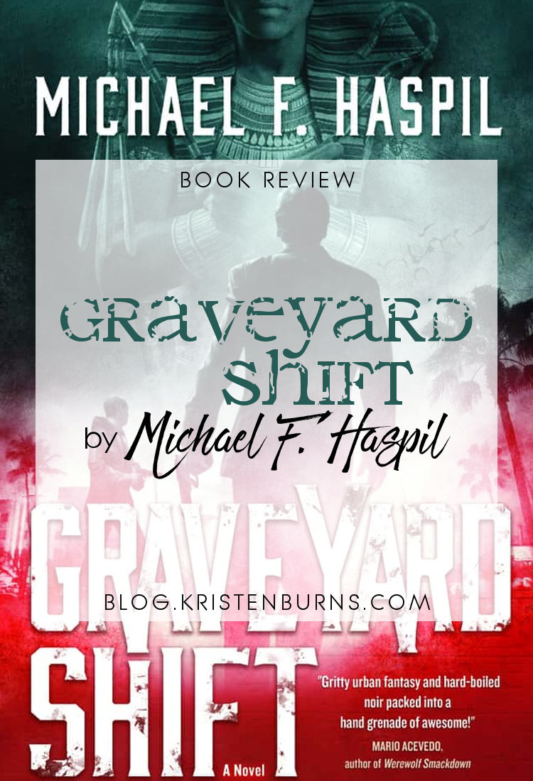 Book Review: Graveyard Shift by Michael F. Haspil | reading, books, book reviews, fantasy, paranormal/urban fantasy, mummies, vampires